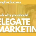 When & Why You Should Delegate Marketing